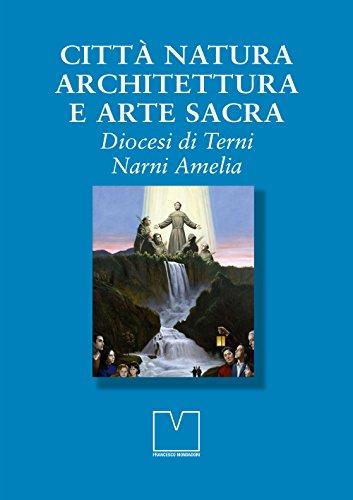 Città natura architettura e arte sacra. Diocesi di Terni Narni Amelia