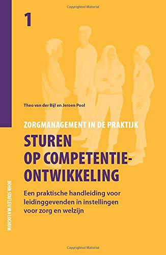 Sturen op competentieontwikkeling: een praktische handleiding voor leidinggevenden in instellingen voor zorg en welzijn