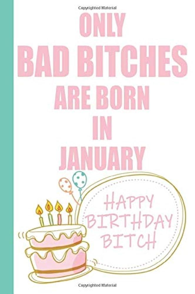 マージ淡い日の出Only Bad Bitches Are Born in January Happy Birthday Bitch: Funny Blank Lined Notebook | Blank Journal Makes a Great  Gag Gift for Friends and Family | Better Than a Card