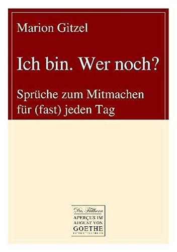 Ich bin. Wer noch?: Sprüche zum Mitmachen für (fast) jeden Tag (August von Goethe Literaturverlag)
