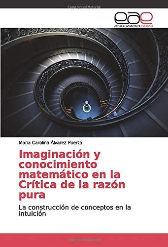 Imaginación y conocimiento matemático en la Crítica de la razón pura: La construcción de conceptos en la intuición