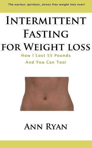 Intermittent Fasting For Weight Loss: How I Lost 55 Pounds And YOU Can Too! (English Edition)