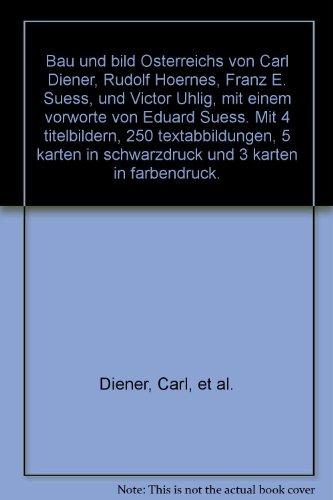 Bau und bild Osterreichs von Carl Diener, Rudolf Hoernes, Franz E. Suess, und Victor Uhlig, mit einem vorworte von Eduard Suess. Mit 4 titelbildern, 250 textabbildungen, 5 karten in schwarzdruck und 3 karten in farbendruck.