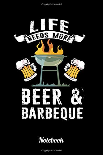 Life Needs More Beer And Barbeque: 6x9 Notizbuch Kariert | Grillmeister | BBQ | Buch Grill |...