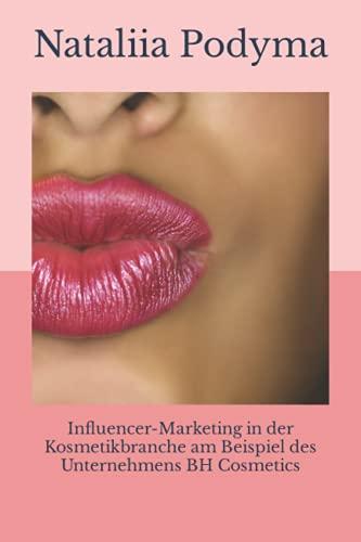 Influencer-Marketing in der Kosmetikbranche am Beispiel des Unternehmens BH Cosmetics