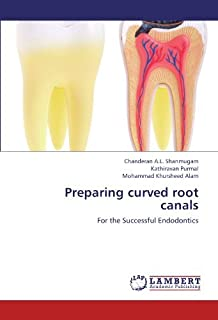 Preparing curved root canals: For the Successful Endodontics by Chanderan A.L. Shanmugam (2012-07-17)