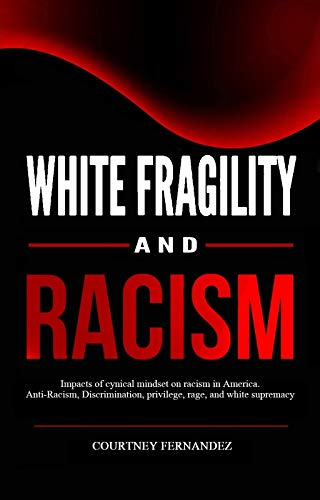 White Fragility and Racism: Impacts of cynical mindset on racism in America. Anti-Racism, Discrimination, privilege, rage, and white supremacy (English Edition)