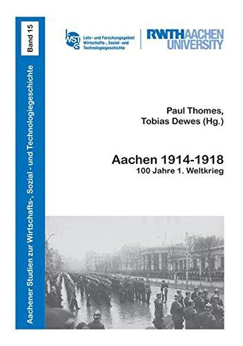 Aachen 1914-1918: 100 Jahre 1. Weltkrieg (Aachener Studien zur Wirtschafts-, Sozial- und Technologiegeschichte)