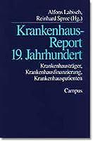 Krankenhaus-Report 19. Jahrhundert: Krankenhaustraeger, Krankenhausfinanzierung, Krankenhauspatienten