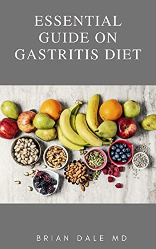 ESSENTIAL GUIDE ON GASTRITIS DIET: Ultimate Guide On Gastritis Diet With Natural Remedies For Treatment , Prevention And Acid Reflux (English Edition)