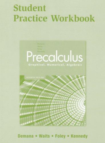 Precalculus: Graphical, Numerical, Algebraic 7E Student Practice Workbook