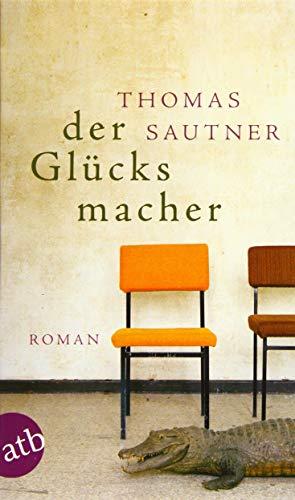 Der Glücksmacher: Roman