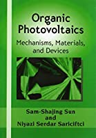 Organic Photovoltaics: Mechanisms, Materials, and Devices (Optical Science and Engineering)