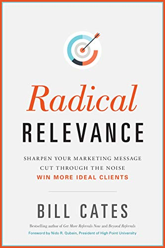 Radical Relevance: Sharpen Your Marketing Message - Cut Through the Noise - Win More Ideal Clients