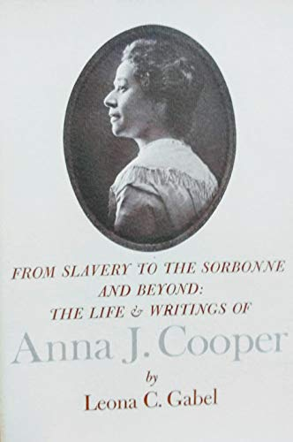 From Slavery to the Sorbonne and Beyond: The Life and Writings of Anna J. Cooper (Smith College Studies in History, Vol. 49)