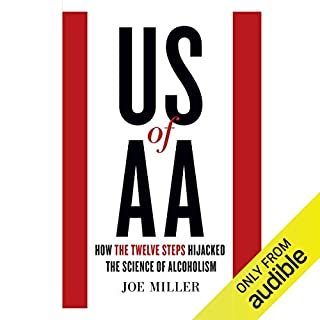 US of AA     How the Twelve Steps Hijacked the Science of Alcoholism              By:                                                                                                                                 Joe Miller                               Narrated by:                                                                                                                                 Sean Patrick Hopkins                      Length: 6 hrs and 41 mins     11 ratings     Overall 4.3