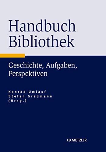 Handbuch Bibliothek: Geschichte, Aufgaben, Perspektiven