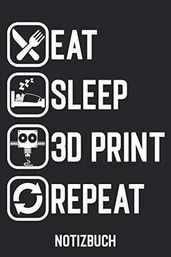Eat Sleep 3D Print Repeat: Notizbuch 3D Druck / Schreibheft für Programmierer / Tagebuch / Journal / 120 Seiten / liniert / A5