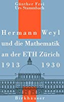 Hermann Weyl und die Mathematik an der ETH Zuerich, 1913–1930 (History of Mathematics)