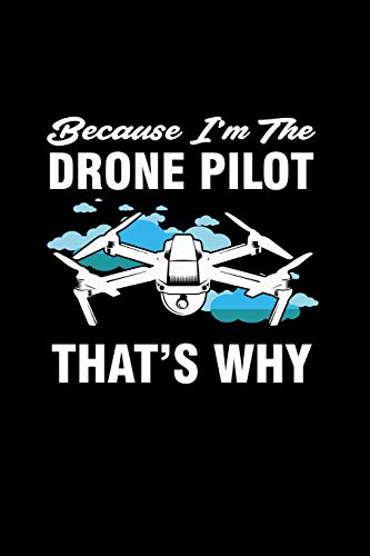 Because I'm The Drone Pilot That's Why: Dotted Notizbuch mit Punkteraster A5-Drohne Pilot Notizheft I Drone Racing Spielzeug Geschenk