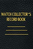 Watch Collector's Record Book: Organize Your Watch Collection. For Watch Collectors And repairers