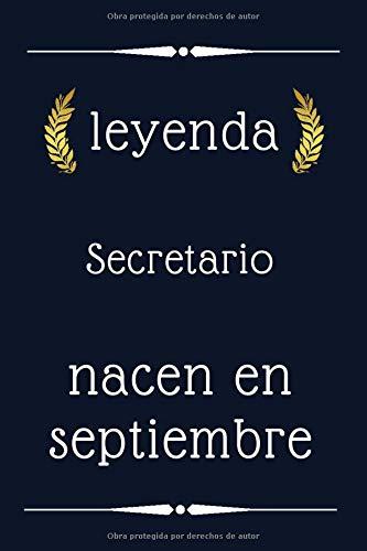 leyenda Secretario nacen en septiembre: regalo de cumpleaños, regalo de cumpleaños Secretario , 110 páginas (6 x 9) pulgadas, lindo cuaderno forrado para Secretario, idea de regalo para Secretario