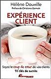 Expérience client - Soyez le coup de coeur de vos clients - 10 clés de succès
