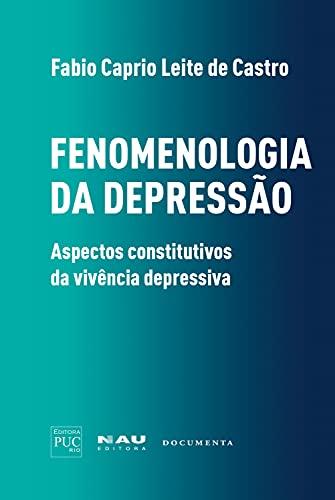 Fenomenologia da depressão: aspectos constitutivos da vivência depressiva (Coleção Luso-Brasileira Fenomenologia e Cultura Livro 1)