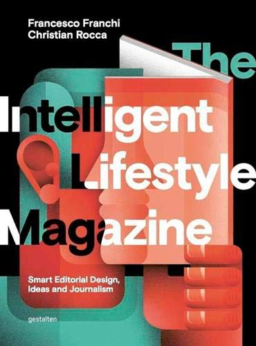 The Intelligent Lifestyle Magazine: Smart Editorial Design, Ideas and Journalism: Smart Editorial Design, Storytelling and Journalism