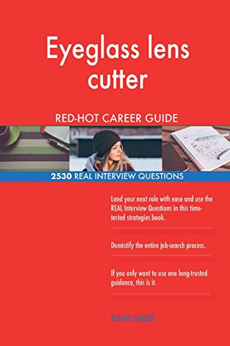 Eyeglass lens cutter RED-HOT Career Guide; 2530 REAL Interview Questions