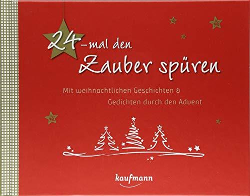 24-mal den Zauber spüren: Mit weihnachtlichen Geschichten und Gedichten durch den Advent (Adventskalender für Erwachsene / Ein inspirierendes Buch)
