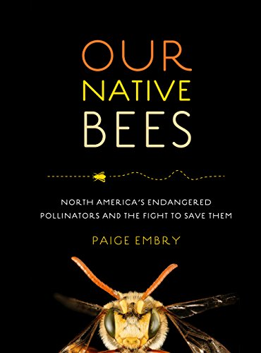 Our Native Bees: North America's Endangered Pollinators and the...