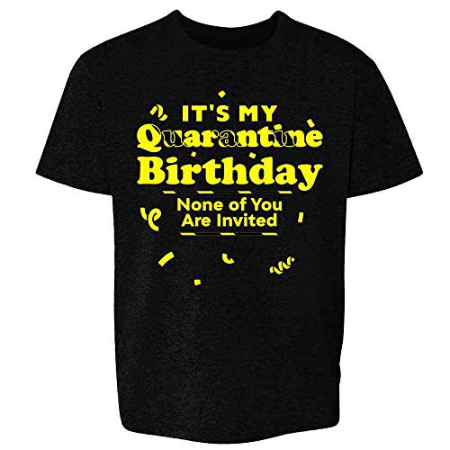 Its My Quarantine Birthday No Ones Invited Funny Black M Youth Kids Girl Boy T-Shirt