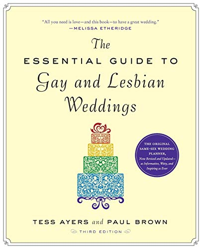 Compare Textbook Prices for The Essential Guide to Gay and Lesbian Weddings Third Edition ISBN 9781615190546 by Ayers, Tess Brown,Brown, Paul