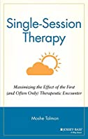 Single Session Therapy: Maximizing the Effect of the First (and Often Only) Therapeutic Encounter (Jossey-Bass Social and Behavioral Science Series)