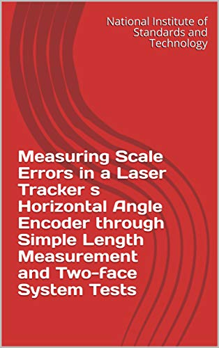 Measuring Scale Errors in a Laser Tracker s Horizontal Angle Encoder through Simple Length Measurement and Two-face System Tests (English Edition)