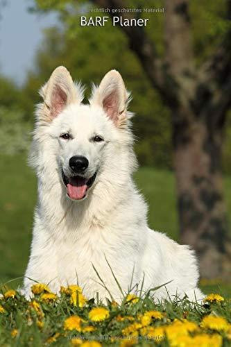 BARF Planer: für Deinen Weißen Schweizer Schäferhund - mit Vorlagen zum Eintragen der Mahlzeiten