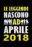 Le Leggende Nascono ad Aprile 2018: Quaderno appunti divertente Idea regalo compleanno speciale e personalizzata per lui o lei