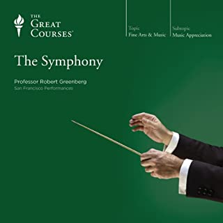 The Symphony                   Written by:                                                                                                                                 Robert Greenberg,                                                                                        The Great Courses                               Narrated by:                                                                                                                                 Robert Greenberg                      Length: 18 hrs and 10 mins     Not rated yet     Overall 0.0