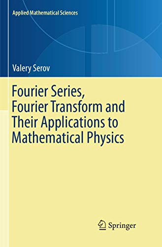 Fourier Series, Fourier Transform and Their Applications to Mathematical Physics (Applied Mathematical Sciences, Band 197)