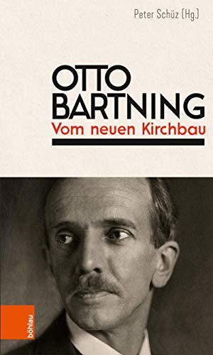 Otto Bartning: Vom neuen Kirchbau: Neuausgabe. Originalausgabe: Vom neuen Kirchbau, 1919, Bruno Cassirer Verlag