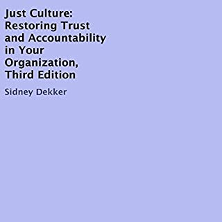 Just Culture     Restoring Trust and Accountability in Your Organization, Third Edition              By:                                                                                                                                 Sidney Dekker                               Narrated by:                                                                                                                                 Sidney Dekker                      Length: 5 hrs and 45 mins     6 ratings     Overall 5.0