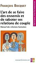 L'art de se faire des ennnemis et de saboter ses relations de couple  manuel des relations humaines