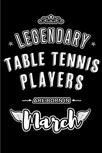 Legendary Table Tennis Players are Born in March: Blank lined professional journal / notebook / diary as a funny exclusive birthday gifts from family, friends and ping pong lovers.