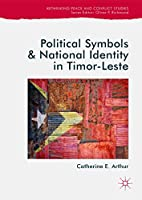 Political Symbols and National Identity in Timor-Leste (Rethinking Peace and Conflict Studies)