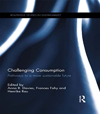 Challenging Consumption: Pathways to a more Sustainable Future (Routledge Studies in Sustainability) (English Edition)
