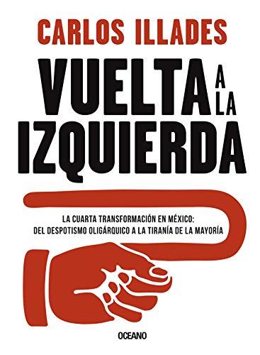 Vuelta a la izquierda: La cuarta transformación en México: del despotismo oligárquico a la tiranía de la mayoría (Claves. Sociedad, economía, política) eBook: Illades, Carlos: Amazon.es: Tienda Kindle