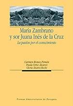 María Zambrano y sor Juana Inés de la Cruz. La pasión por el conocimiento (Spanish Edition)
