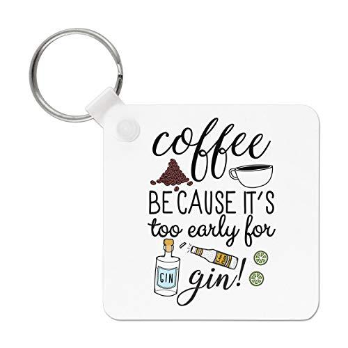 Gift Base Kaffee weil It's Auch Frühe für Gin Schlüsselanhänger