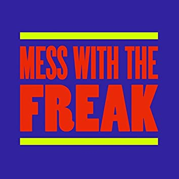 Mess With The Freak (Extended Versions)